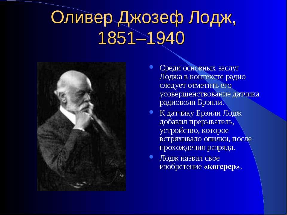 Оливер Джозеф Лодж, 1851–1940 Среди основных заслуг Лоджа в контексте радио с...