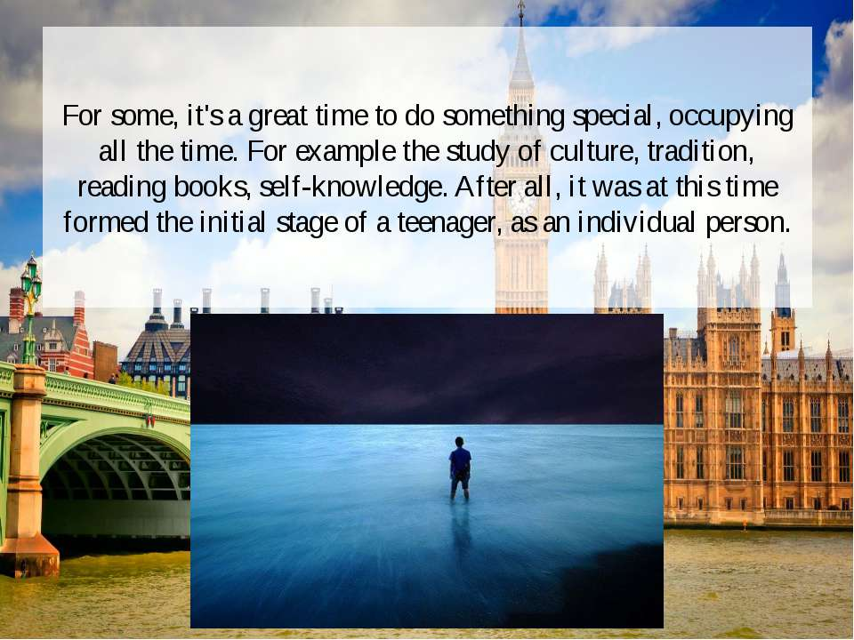 For some, it's a great time to do something special, occupying all the time. ...