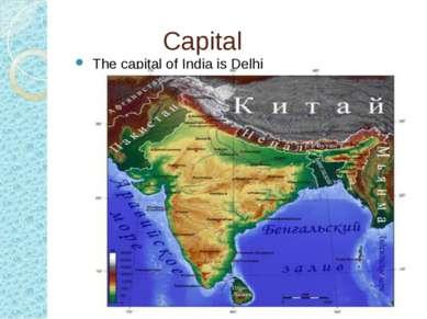 Capital The capital of India is Delhi