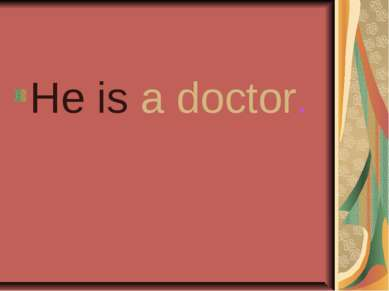 He is a doctor.