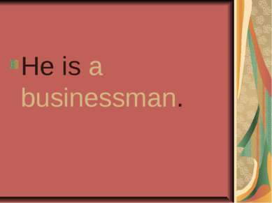 He is a businessman.