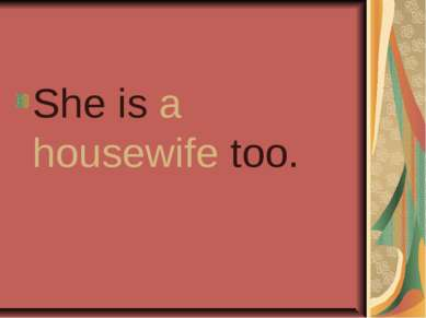 She is a housewife too.