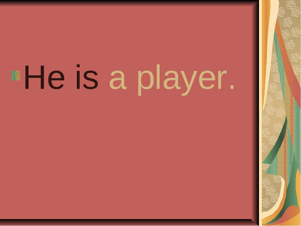 He is a player.