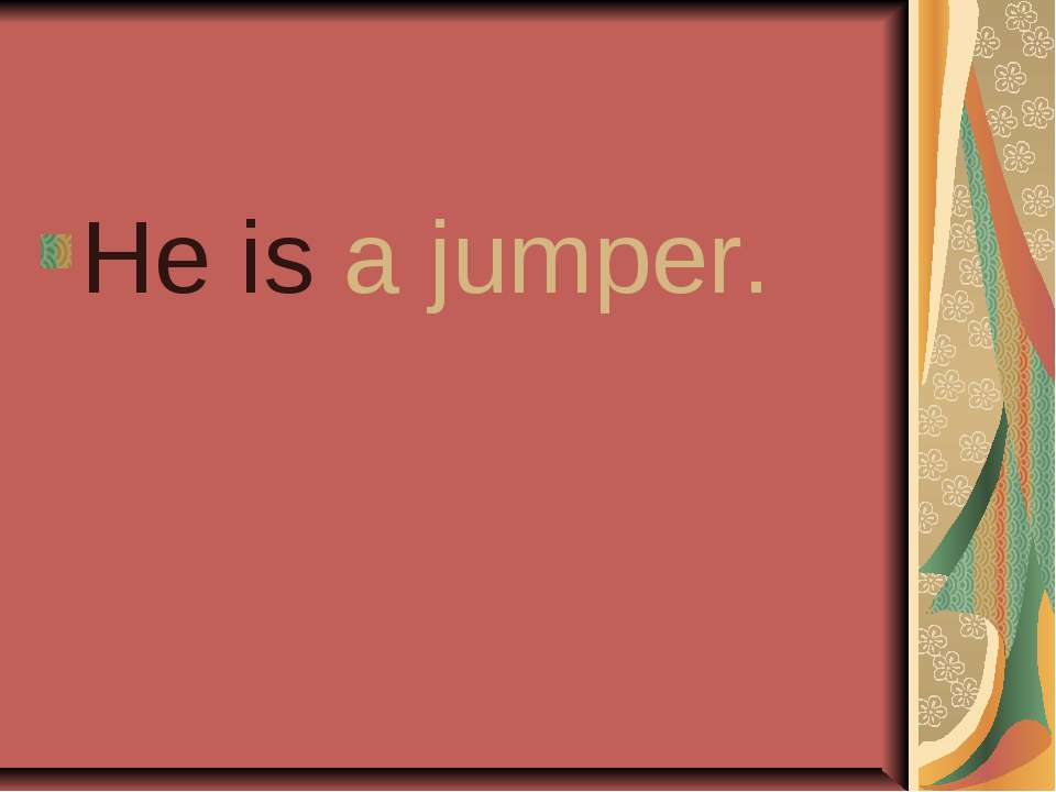 He is a jumper.
