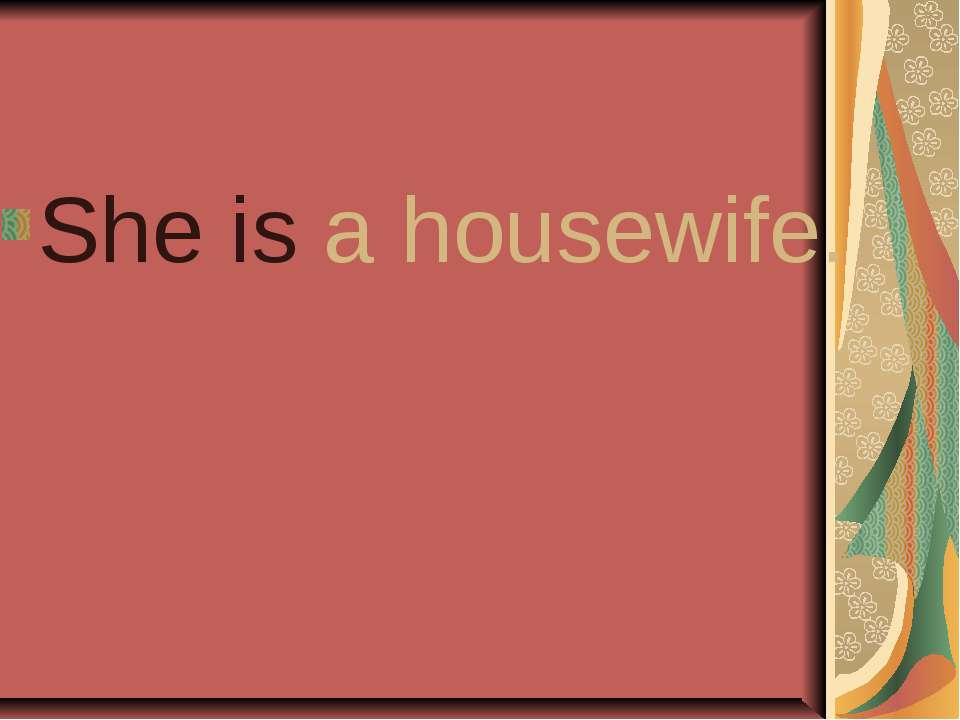 She is a housewife.