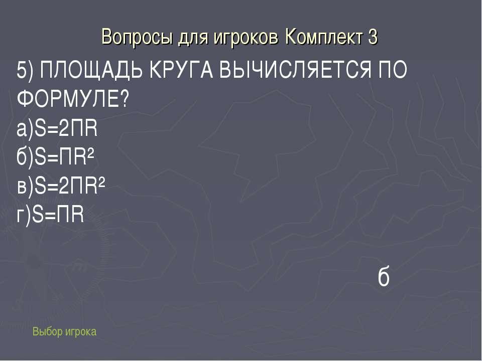 Вопросы для игроков Комплект 3 Выбор игрока б 5) ПЛОЩАДЬ КРУГА ВЫЧИСЛЯЕТСЯ ПО...