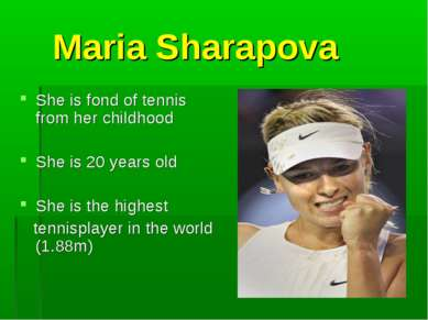 Maria Sharapova She is fond of tennis from her childhood She is 20 years old ...