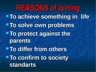 REASONS of joining To achieve something in life To solve own problems To prot...