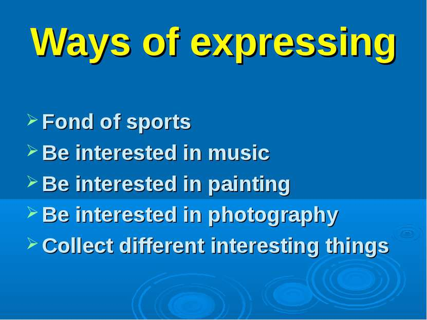 Ways of expressing Fond of sports Be interested in music Be interested in pai...