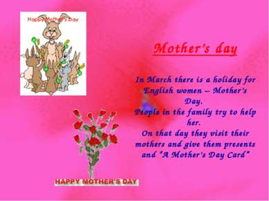 Mother's day In March there is a holiday for English women – Mother's Day. Pe...