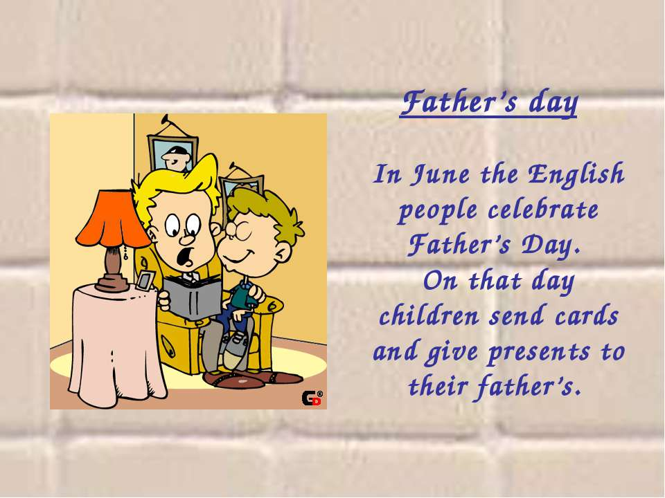 Father's day In June the English people celebrate Father's Day. On that day ...