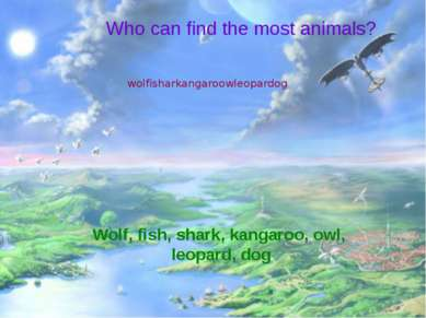 Who can find the most animals? wolfisharkangaroowleopardog Wolf, fish, shark,...