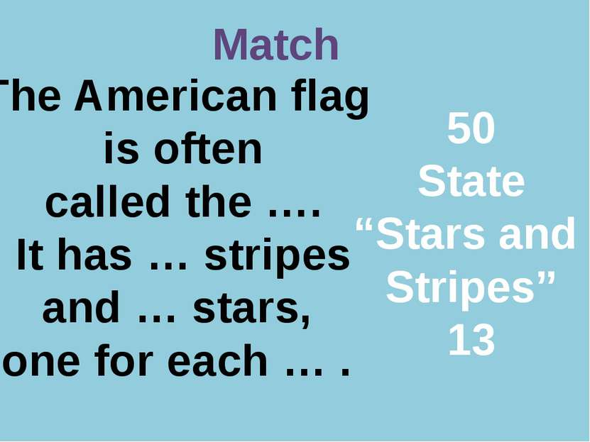 Р. В. Покотило ГОУ СОШ 1200 Match The American flag is often called the …. It...