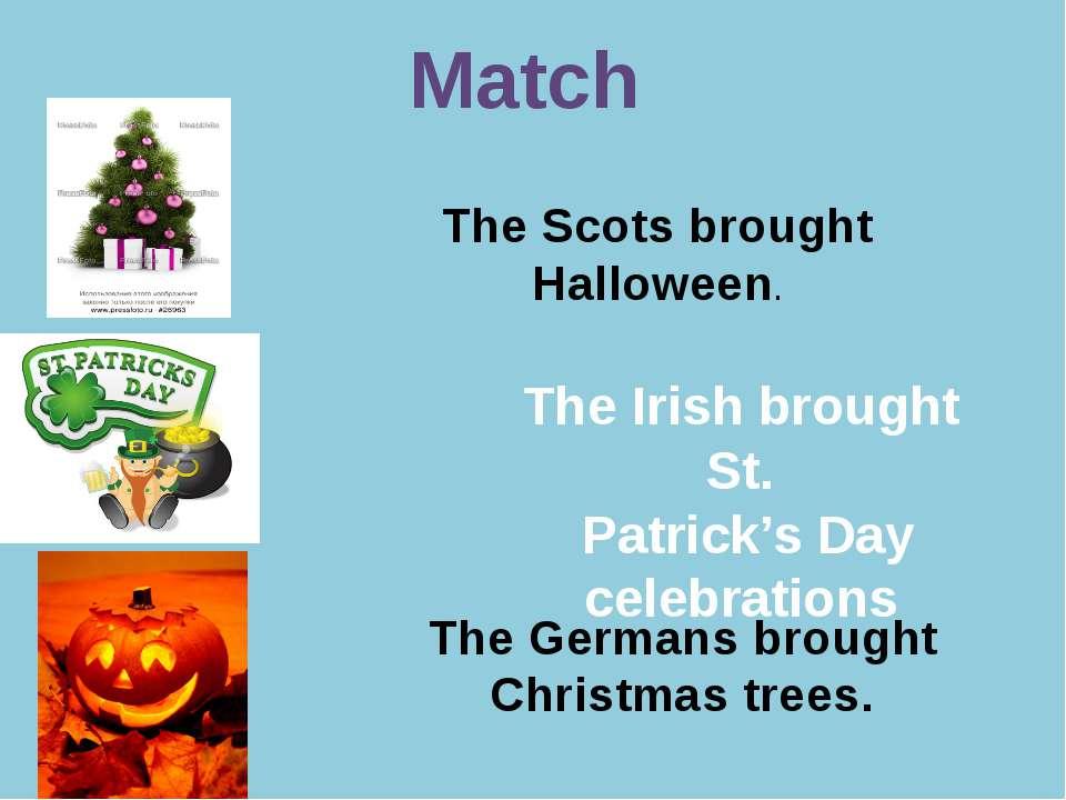 Р. В. Покотило ГОУ СОШ 1200 Match The Germans brought Christmas trees. The Ir...