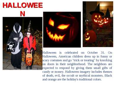HALLOWEEN Halloween is celebrated on October 31. On Halloween, American child...