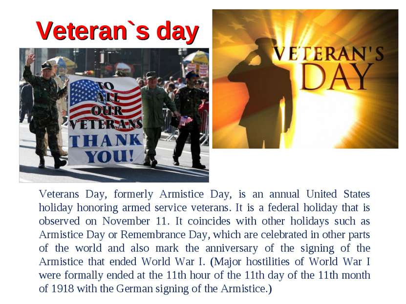 Veteran`s day Veterans Day, formerly Armistice Day, is an annual United State...