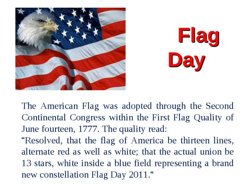 Flag Day The American Flag was adopted through the Second Continental Congres...