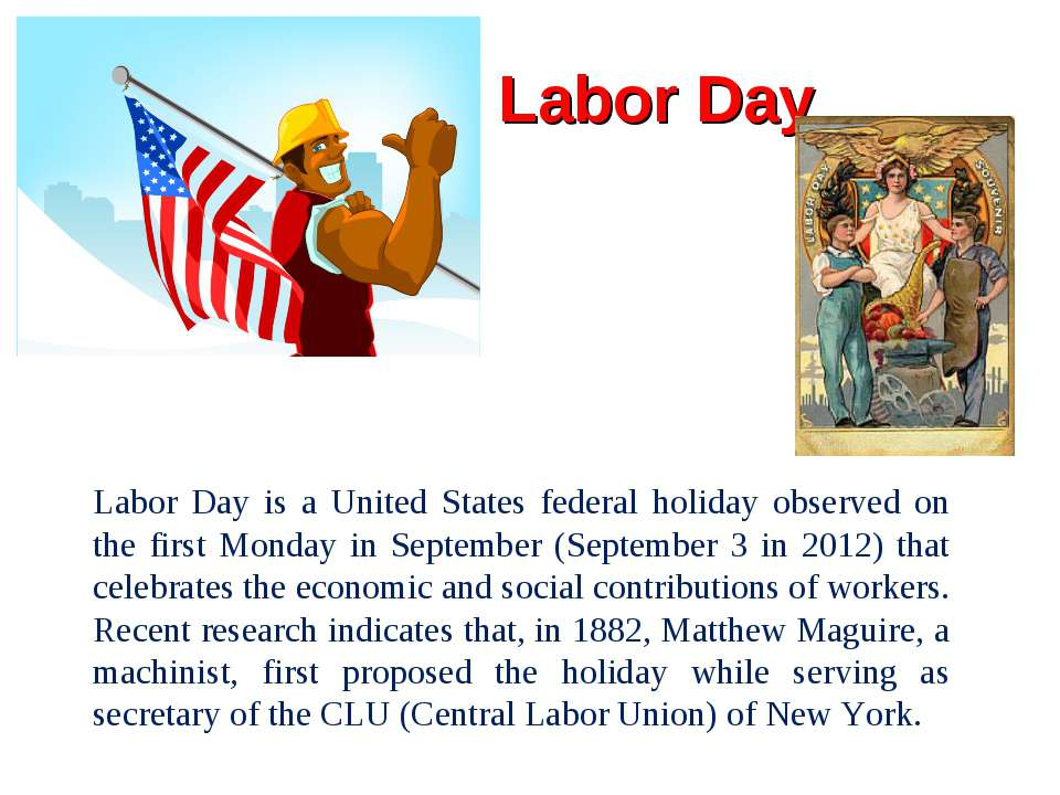Labor Day Labor Day is a United States federal holiday observed on the first ...
