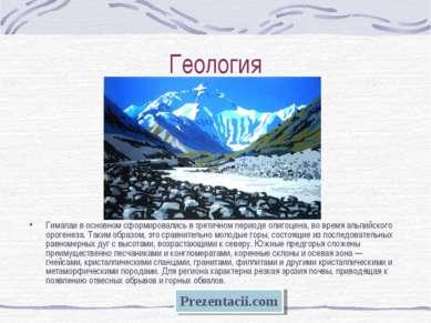 Геология Гималаи в основном сформировались в третичном периоде олигоцена, во ...