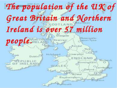 The population of the UK of Great Britain and Northern Ireland is over 57 mil...