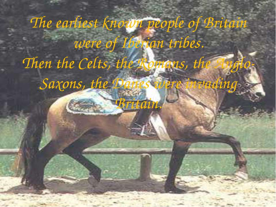 The earliest known people of Britain were of Iberian tribes. Then the Celts, ...