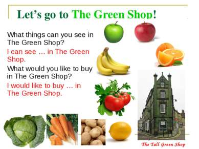 Let's go to The Green Shop! What things can you see in The Green Shop? I can ...
