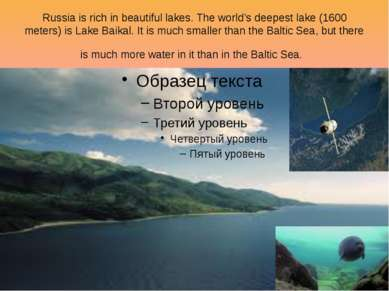 Russia is rich in beautiful lakes. The world's deepest lake (1600 meters) is ...