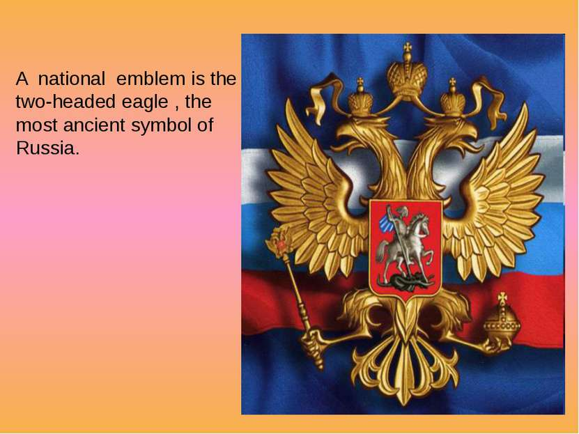 A national emblem is the two-headed eagle , the most ancient symbol of Russia.