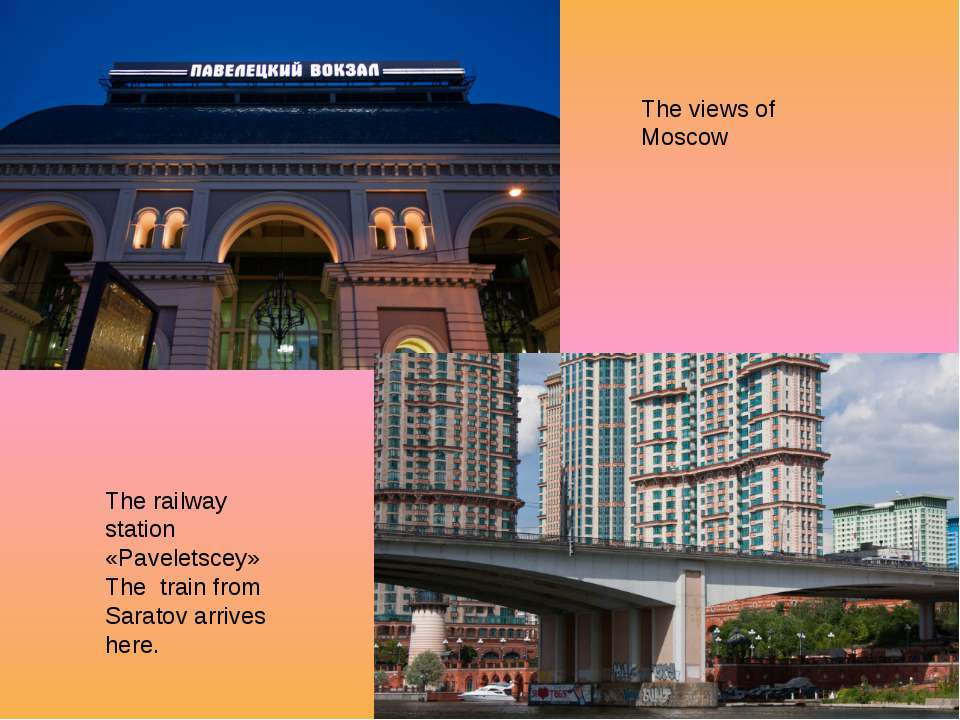 The views of Moscow The railway station «Paveletscey» The train from Saratov ...