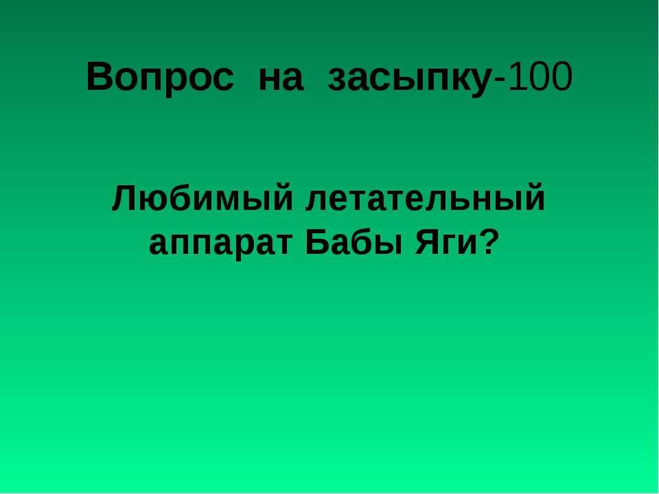 Вопрос на засыпку-100 Любимый летательный аппарат Бабы Яги?