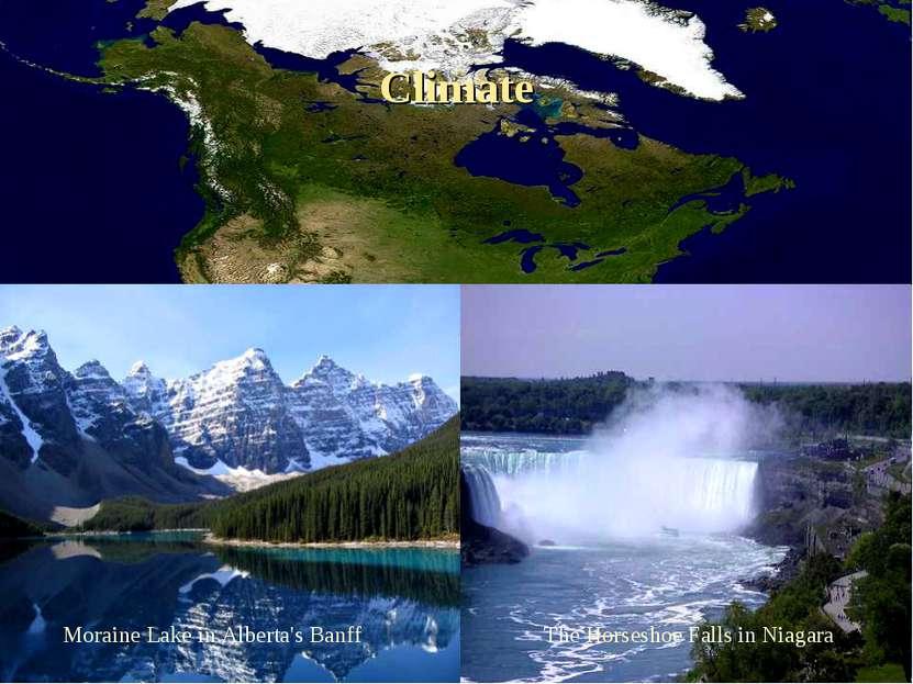 Climate The Horseshoe Falls in Niagara Moraine Lake in Alberta's Banff