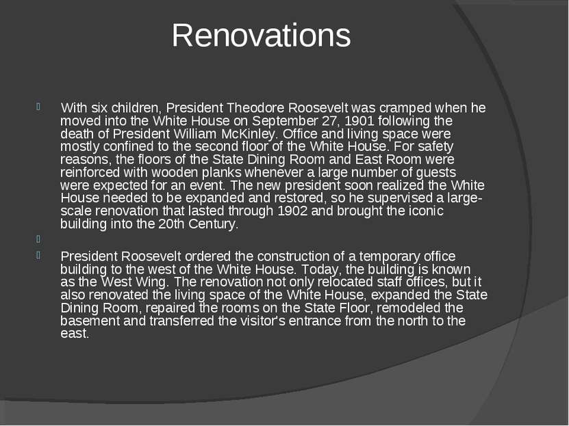 Renovations With six children, President Theodore Roosevelt was cramped when ...