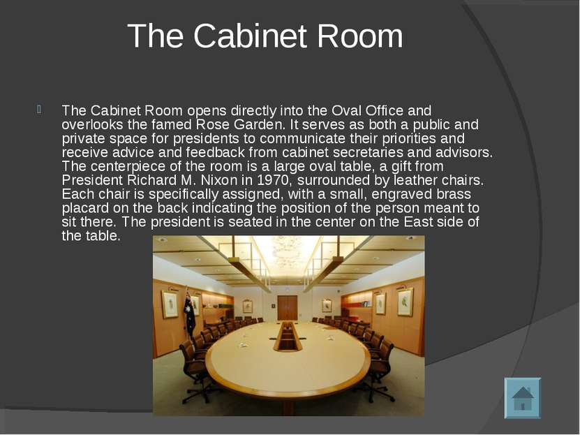 The Cabinet Room The Cabinet Room opens directly into the Oval Office and ove...
