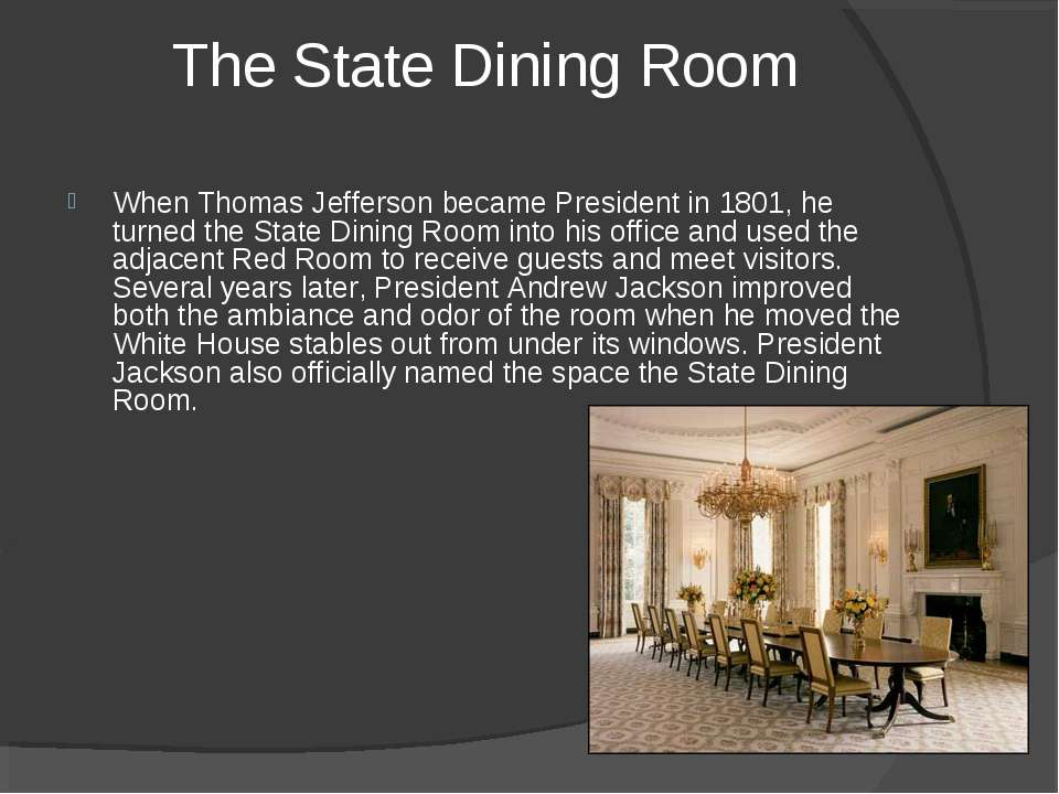 The State Dining Room When Thomas Jefferson became President in 1801, he turn...
