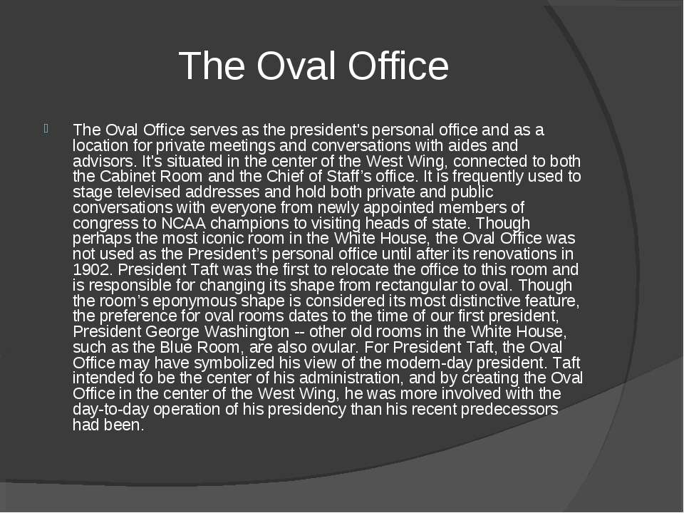 The Oval Office The Oval Office serves as the president's personal office a...