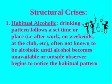 Structural Crises: Habitual Alcoholic: drinking pattern follows a set time or...