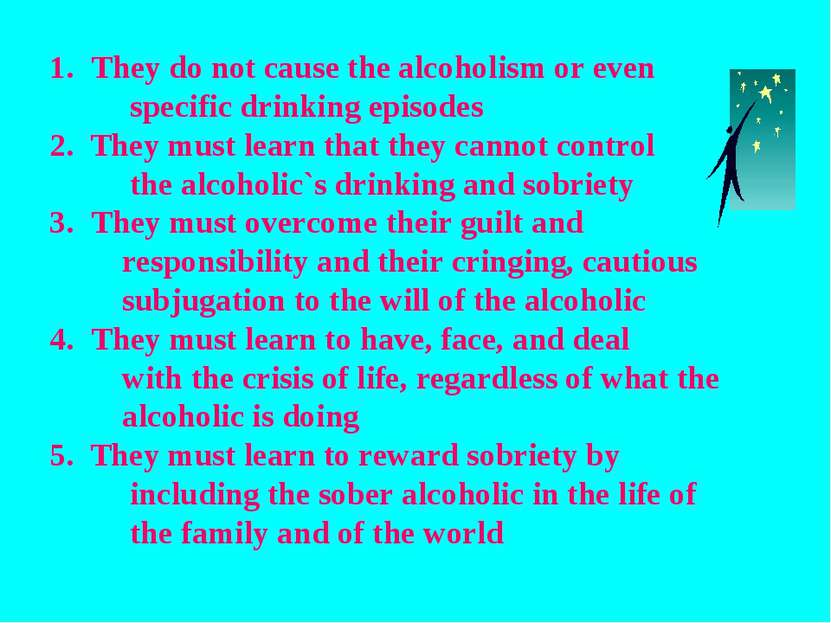 They do not cause the alcoholism or even specific drinking episodes 2. They m...