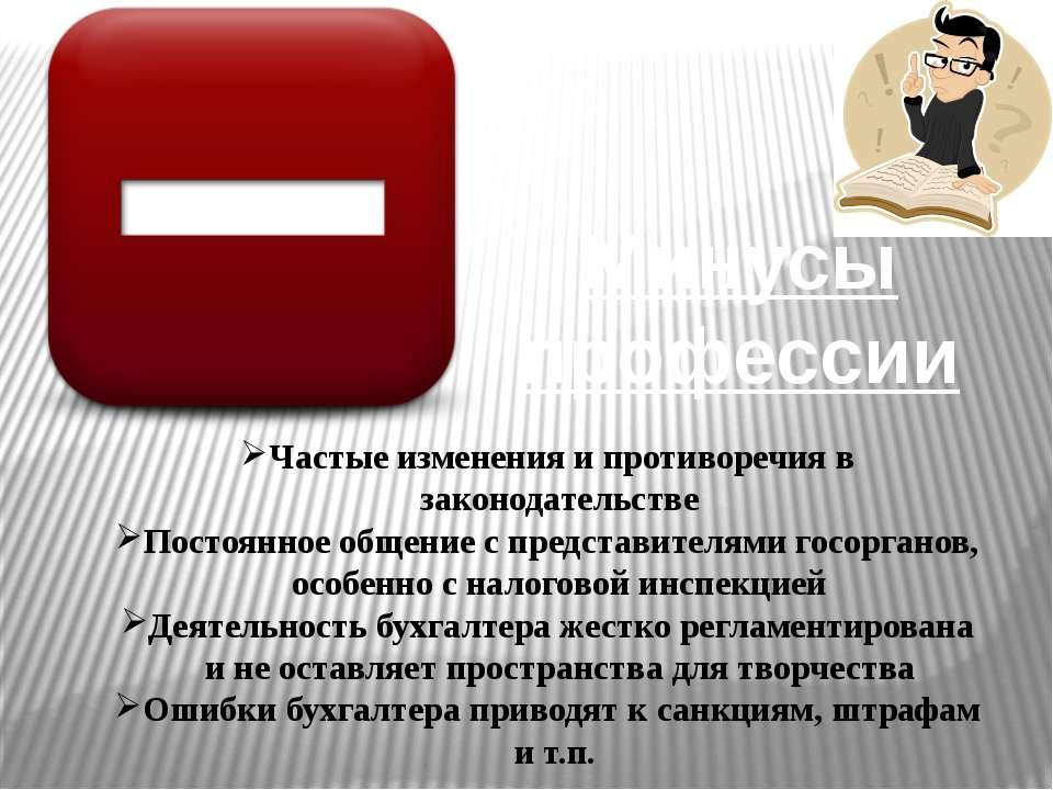 Минусы профессии Частые изменения и противоречия в законодательстве Постоянно...