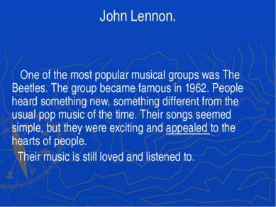 John Lennon. One of the most popular musical groups was The Beetles. The grou...