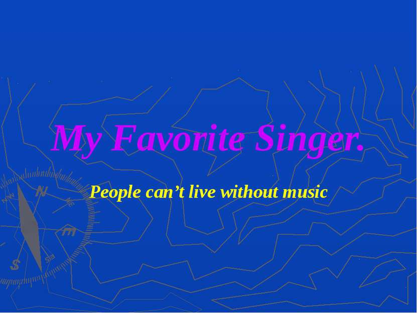 My Favorite Singer. People can't live without music