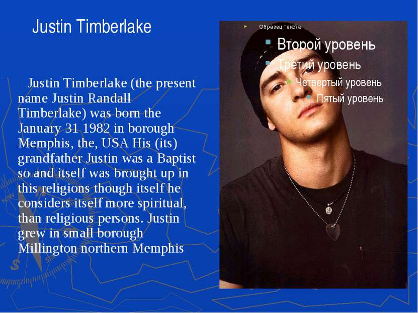 Justin Timberlake (the present name Justin Randall Timberlake) was born the J...