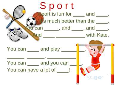 Sport is fun for ____ and ____. It's much better than the ____. You can _____...