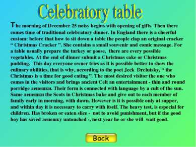 The morning of December 25 noisy begins with opening of gifts. Then there com...