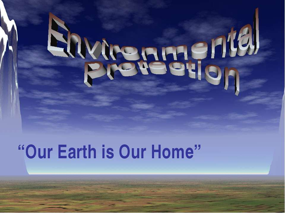 """Our Earth is Our Home"""