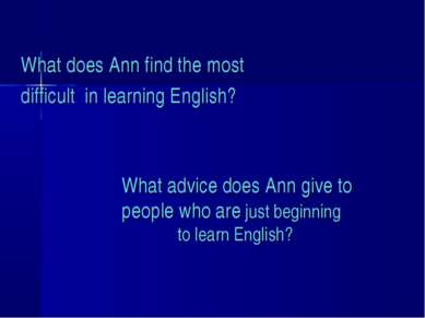 What does Ann find the most difficult in learning English? What advice does A...