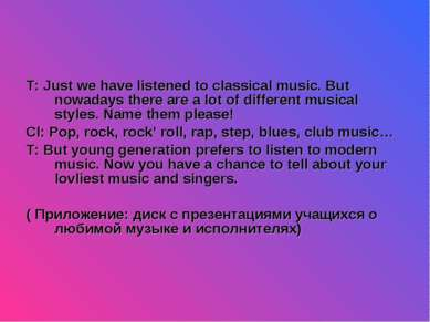 T: Just we have listened to classical music. But nowadays there are a lot of ...