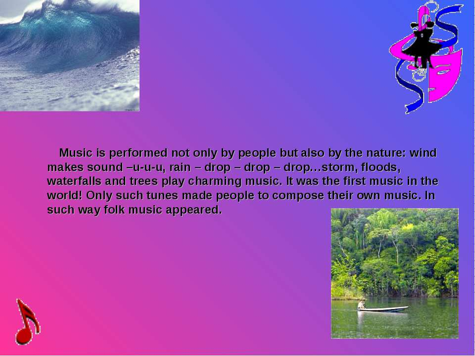 Music is performed not only by people but also by the nature: wind makes soun...