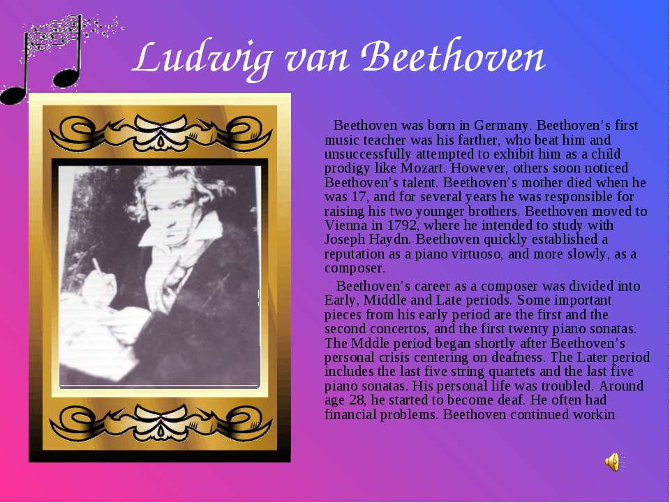Ludwig van Beethoven Beethoven was born in Germany. Beethoven's first music t...