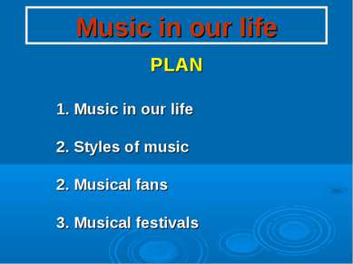 Music in our life PLAN 1. Music in our life 2. Styles of music 2. Musical fan...