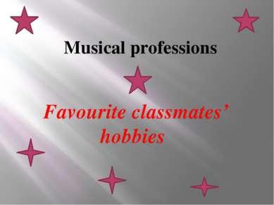 Musical professions Favourite classmates' hobbies